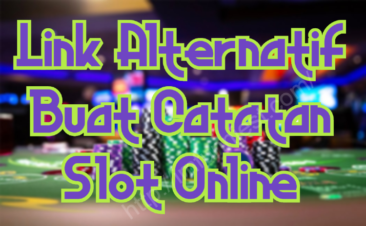 Link Alternatif Buat Catatan Slot Online
