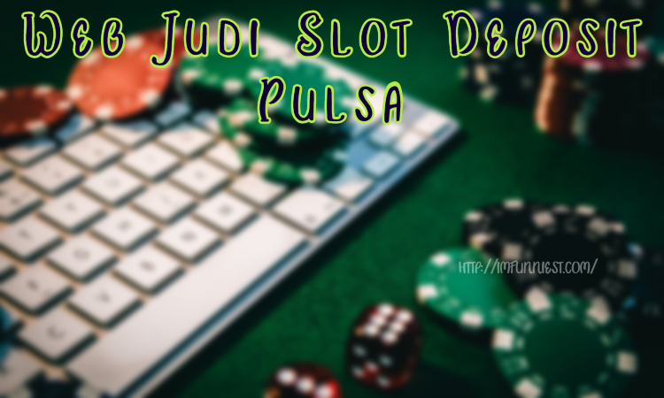 Web Judi Slot Deposit Pulsa