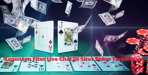 Kegunaan Fitur Live Chat Di Situs Poker Terpercaya