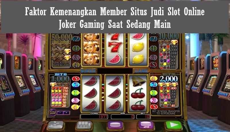 Faktor Kemenangkan Member Situs Judi Slot Online Joker Gaming Saat Sedang Main