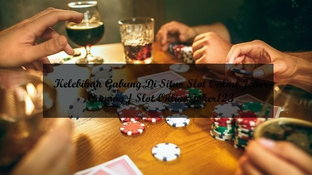 Kelebihan Gabung Di Situs Slot Online Joker Gaming / Slot Online Joker123