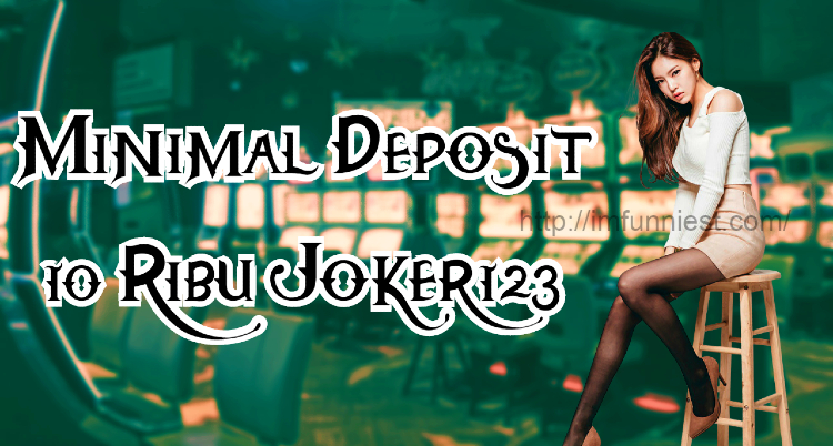 Minimal Deposit 10 Ribu Joker123