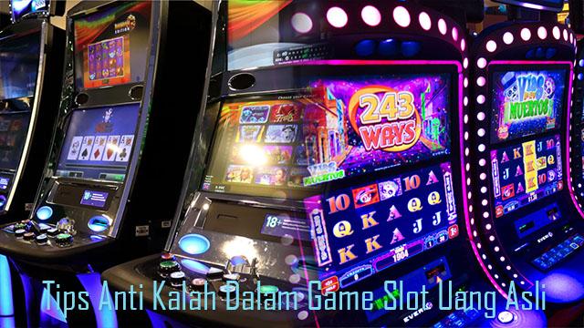 Tips Anti Kalah Dalam Game Slot Uang Asli